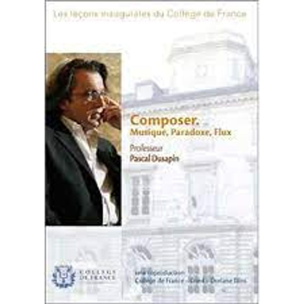 PROFESSEUR PASCAL DUSAPIN : Composer. Musique, Paradoxe, Flux / Phillippe Richard, réal. |